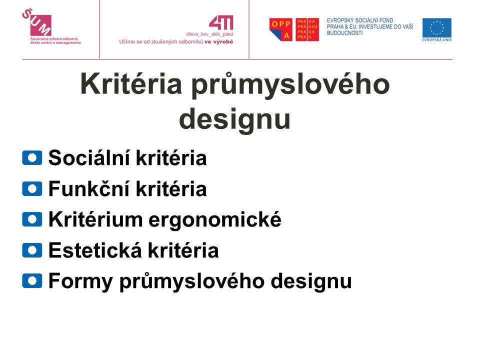 Kritéria průmyslového designu Sociální kritéria Funkční kritéria Kritérium ergonomické Estetická kritéria Formy průmyslového designu