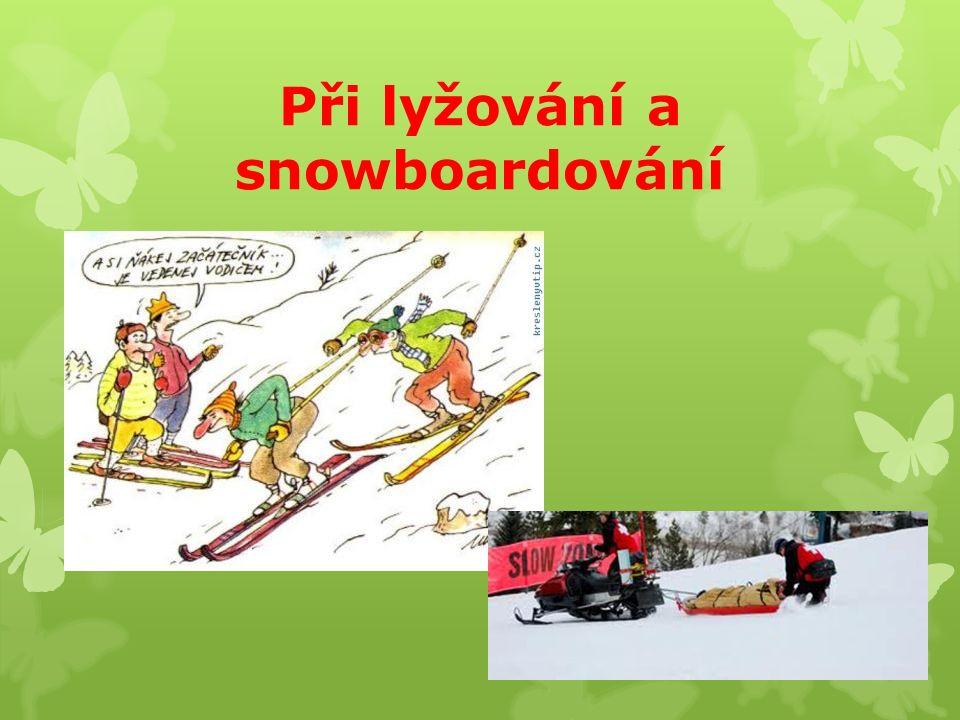 Při lyžování a snowboardování