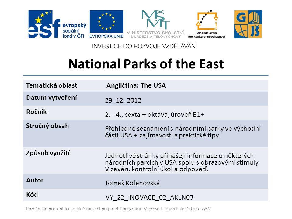 National Parks of the East Gymnázium a Jazyková škola s právem státní jazykové zkoušky Zlín Tematická oblast Angličtina: The USA Datum vytvoření 29.