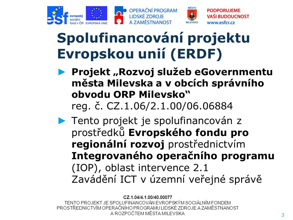 """3 Spolufinancování projektu Evropskou unií (ERDF) ► Projekt """"Rozvoj služeb eGovernmentu města Milevska a v obcích správního obvodu ORP Milevsko reg."""
