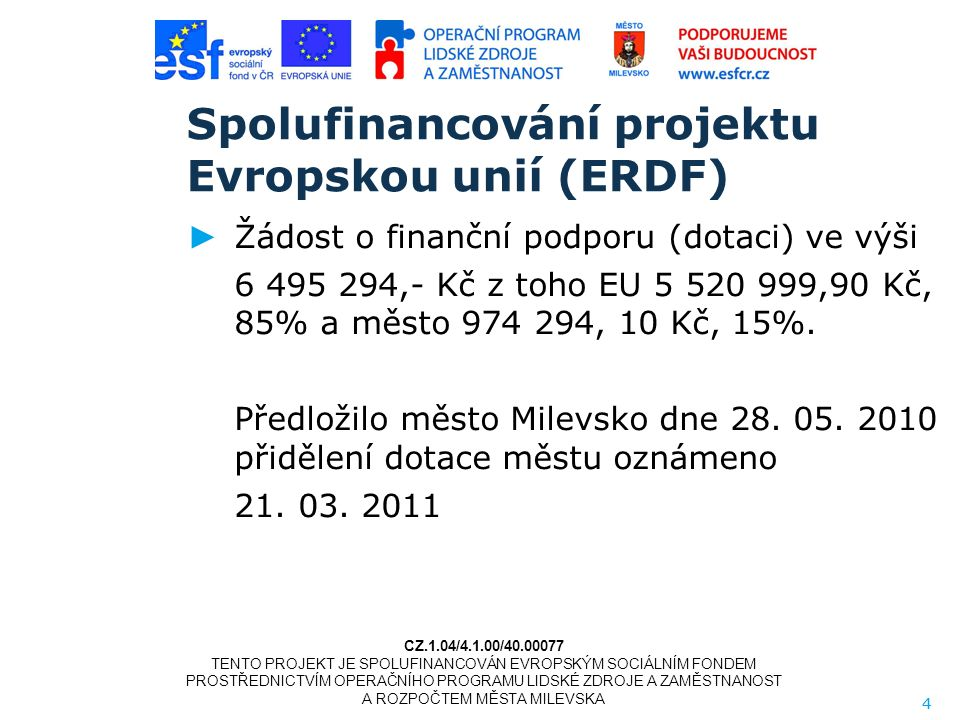 4 Spolufinancování projektu Evropskou unií (ERDF) ► Žádost o finanční podporu (dotaci) ve výši 6 495 294,- Kč z toho EU 5 520 999,90 Kč, 85% a město 974 294, 10 Kč, 15%.
