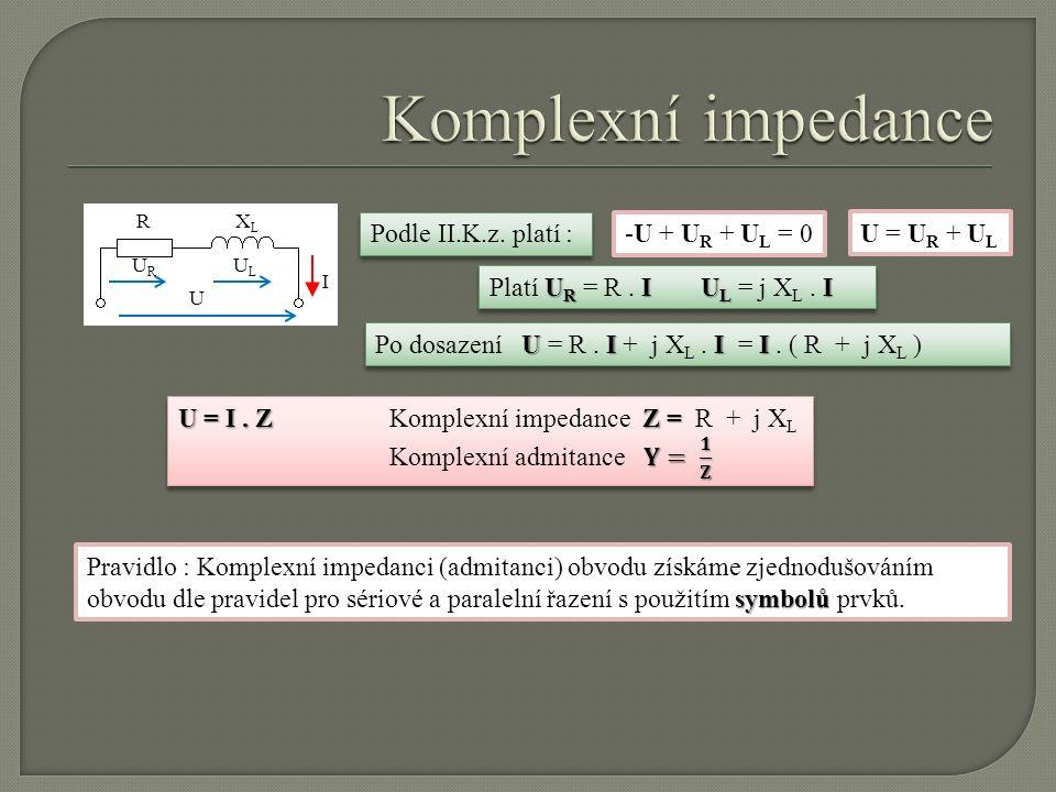 RXLXL I U URUR ULUL Podle II.K.z. platí : -U + U R + U L = 0 U = U R + U L UI II Po dosazení U = R. I + j X L. I = I. ( R + j X L ) U R IU L I Platí U