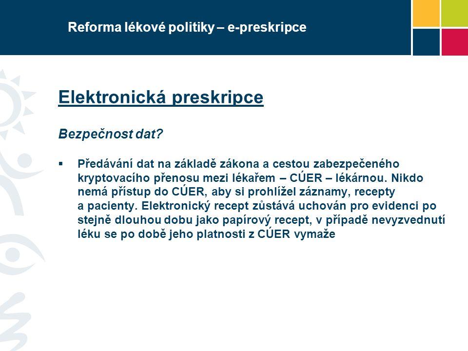 Reforma lékové politiky – e-preskripce Elektronická preskripce Bezpečnost dat?  Předávání dat na základě zákona a cestou zabezpečeného kryptovacího p