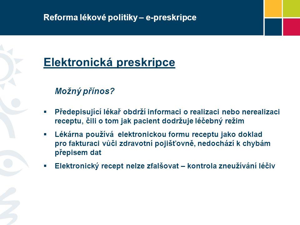 Reforma lékové politiky – e-preskripce Elektronická preskripce Možný přínos?  Předepisující lékař obdrží informaci o realizaci nebo nerealizaci recep