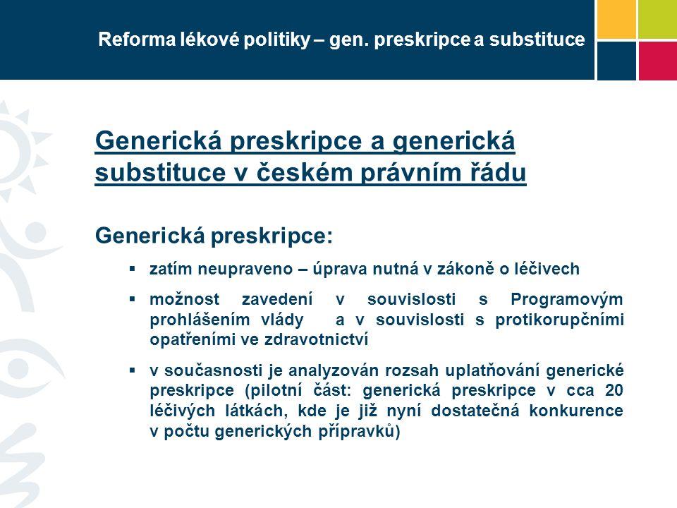 Reforma lékové politiky – gen. preskripce a substituce Generická preskripce a generická substituce v českém právním řádu Generická preskripce:  zatím