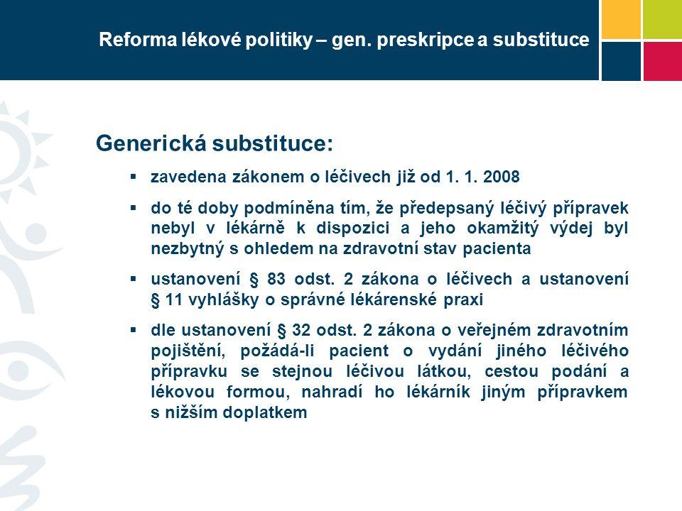 Reforma lékové politiky – gen. preskripce a substituce Generická substituce:  zavedena zákonem o léčivech již od 1. 1. 2008  do té doby podmíněna tí