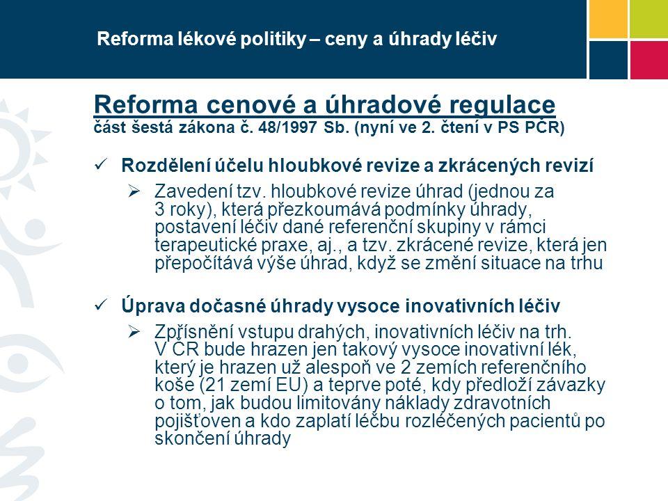 Reforma lékové politiky – ceny a úhrady léčiv Reforma cenové a úhradové regulace část šestá zákona č. 48/1997 Sb. (nyní ve 2. čtení v PS PČR) Rozdělen