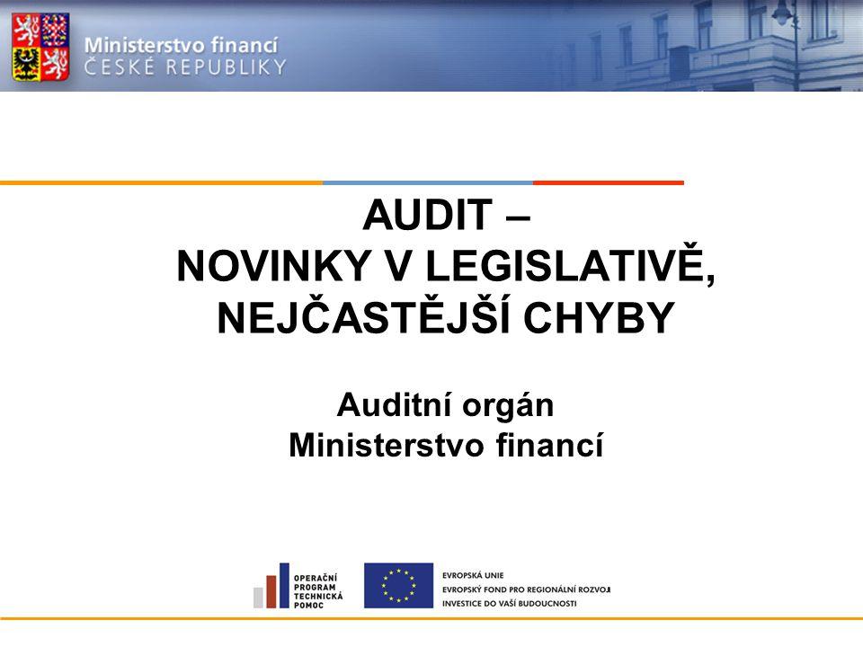 AUDIT – NOVINKY V LEGISLATIVĚ, NEJČASTĚJŠÍ CHYBY Auditní orgán Ministerstvo financí