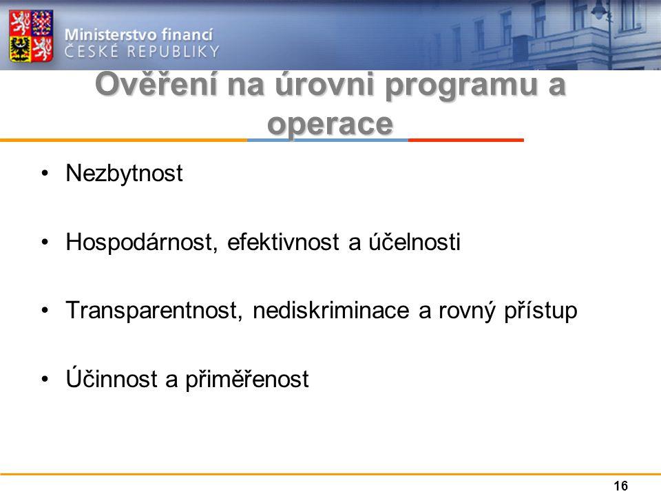 Ověření na úrovni programu a operace Nezbytnost Hospodárnost, efektivnost a účelnosti Transparentnost, nediskriminace a rovný přístup Účinnost a přiměřenost 16