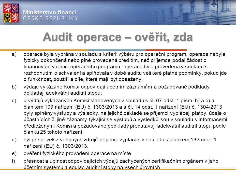 a)operace byla vybrána v souladu s kritérii výběru pro operační program, operace nebyla fyzicky dokončená nebo plně provedená před tím, než příjemce podal žádost o financování v rámci operačního programu, operace byla provedena v souladu s rozhodnutím o schválení a splňovala v době auditu veškeré platné podmínky, pokud jde o funkčnost, použití a cíle, které mají být dosaženy; b)výdaje vykázané Komisi odpovídají účetním záznamům a požadované podklady dokládají adekvátní auditní stopu; c)u výdajů vykázaných Komisi stanovených v souladu s čl.