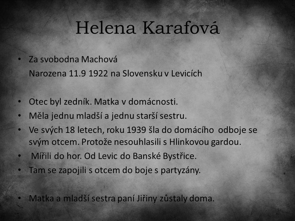 Helena Karafová Za svobodna Machová Narozena 11.9 1922 na Slovensku v Levicích Otec byl zedník.