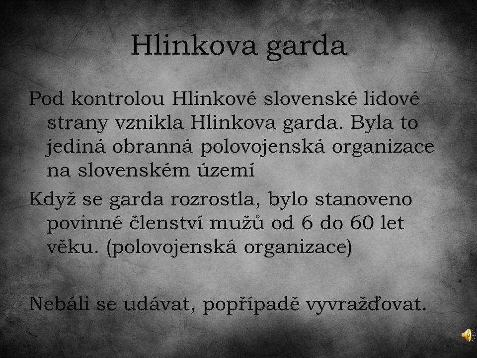 Hlinkova garda Pod kontrolou Hlinkové slovenské lidové strany vznikla Hlinkova garda.