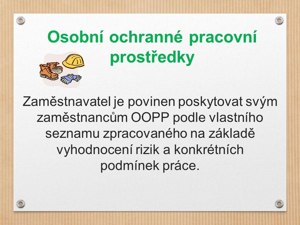Osobní ochranné pracovní prostředky Zaměstnavatel je povinen poskytovat svým zaměstnancům OOPP podle vlastního seznamu zpracovaného na základě vyhodnocení rizik a konkrétních podmínek práce.