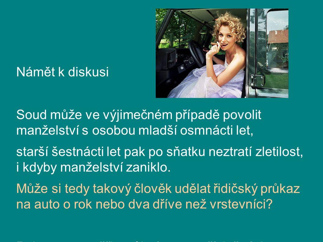 Námět k diskusi Soud může ve výjimečném případě povolit manželství s osobou mladší osmnácti let, starší šestnácti let pak po sňatku neztratí zletilost, i kdyby manželství zaniklo.