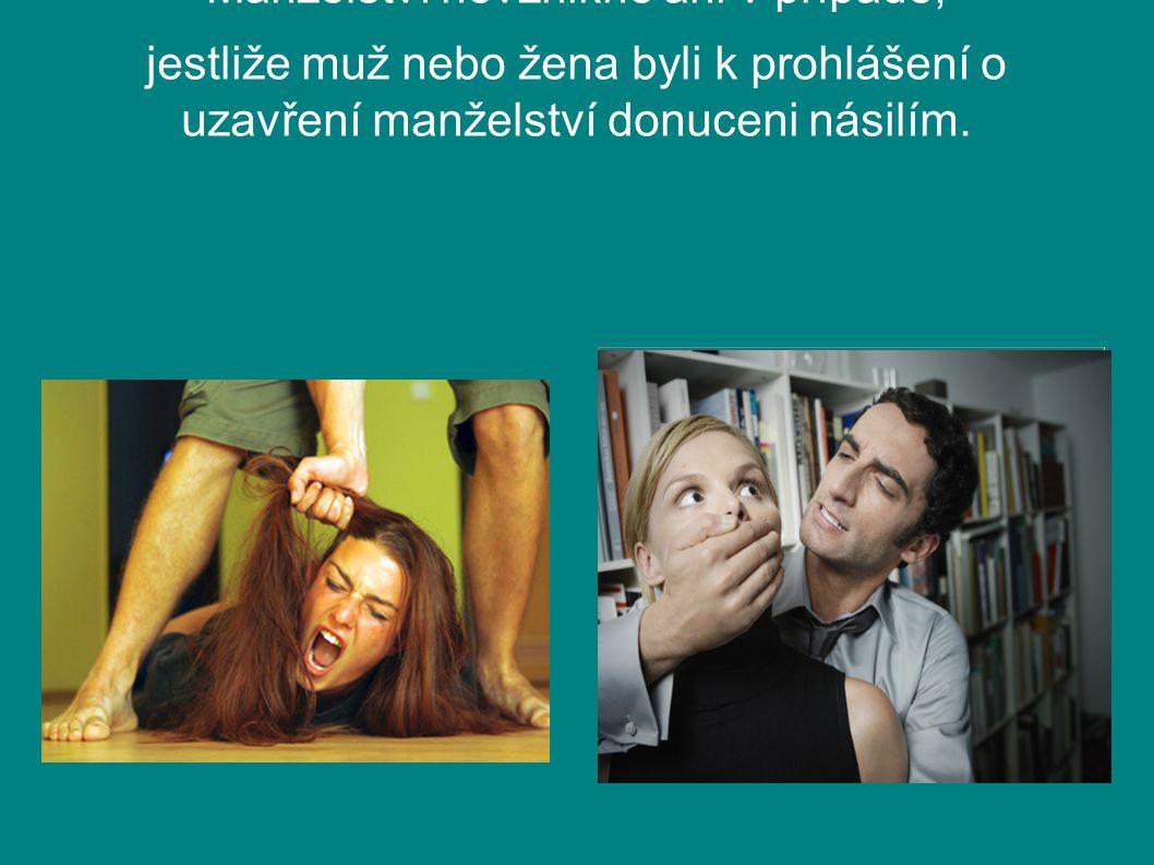 Manželství nevznikne ani v případě, jestliže muž nebo žena byli k prohlášení o uzavření manželství donuceni násilím.