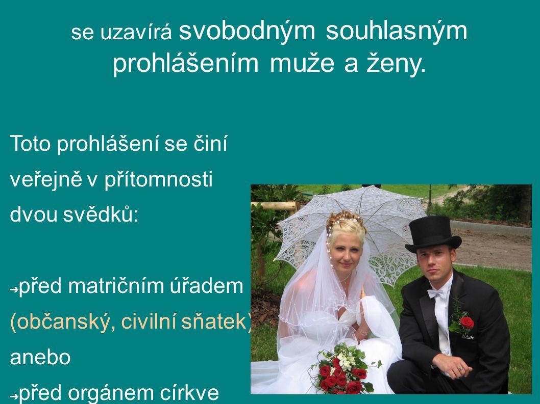 Manželství se uzavírá svobodným souhlasným prohlášením muže a ženy.