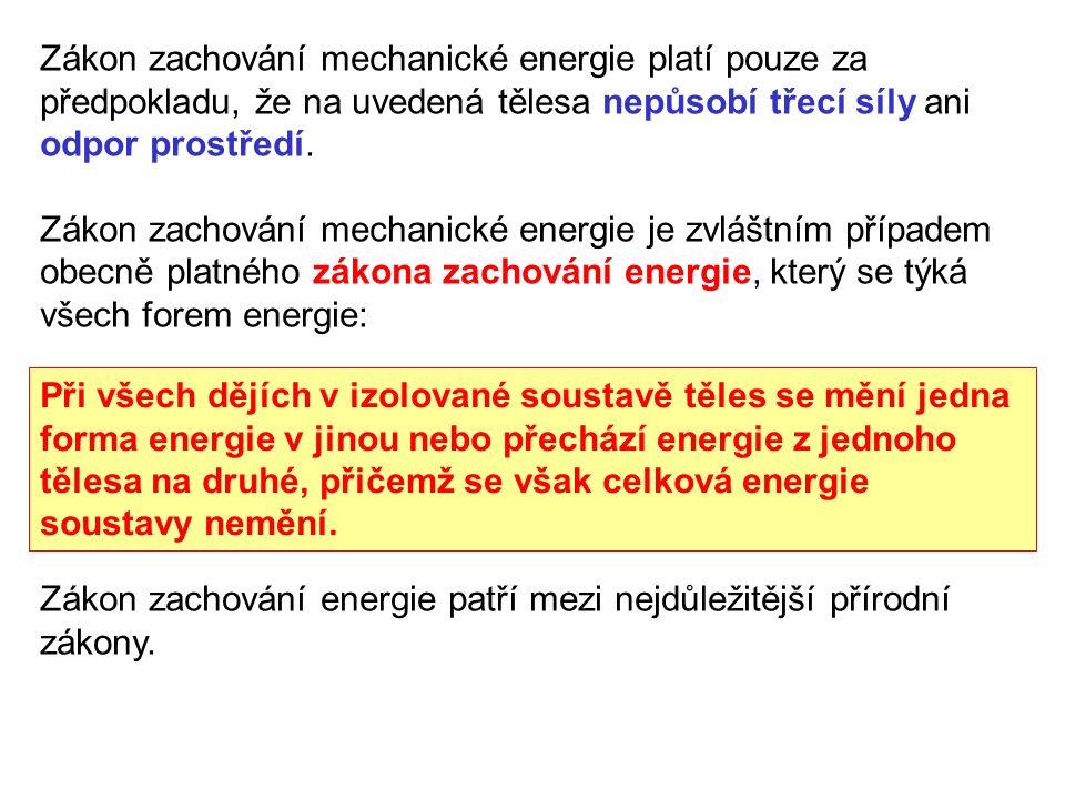 Zákon zachování mechanické energie platí pouze za předpokladu, že na uvedená tělesa nepůsobí třecí síly ani odpor prostředí.