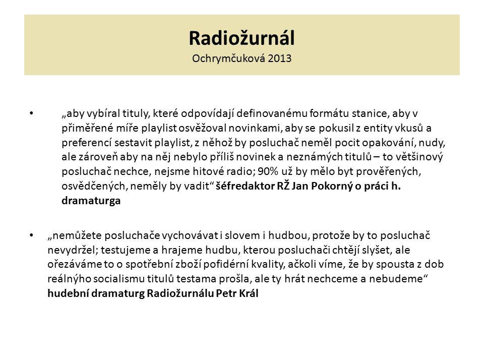"""Radiožurnál Ochrymčuková 2013 """"aby vybíral tituly, které odpovídají definovanému formátu stanice, aby v přiměřené míře playlist osvěžoval novinkami, a"""