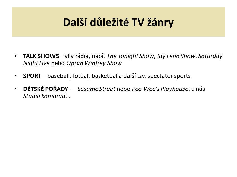 Další důležité TV žánry TALK SHOWS – vliv rádia, např. The Tonight Show, Jay Leno Show, Saturday Night Live nebo Oprah Winfrey Show SPORT – baseball,