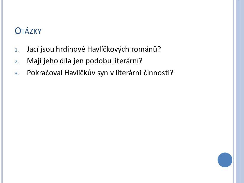O TÁZKY 1. Jací jsou hrdinové Havlíčkových románů.