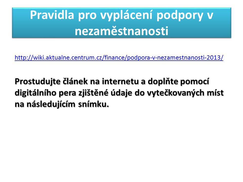 Pravidla pro vyplácení podpory v nezaměstnanosti http://wiki.aktualne.centrum.cz/finance/podpora-v-nezamestnanosti-2013/ Prostudujte článek na internetu a doplňte pomocí digitálního pera zjištěné údaje do vytečkovaných míst na následujícím snímku.