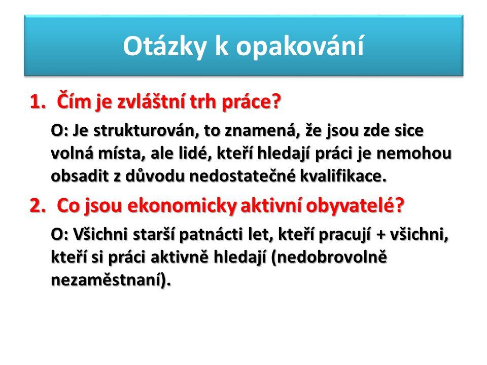 Otázky k opakování 1.Čím je zvláštní trh práce.