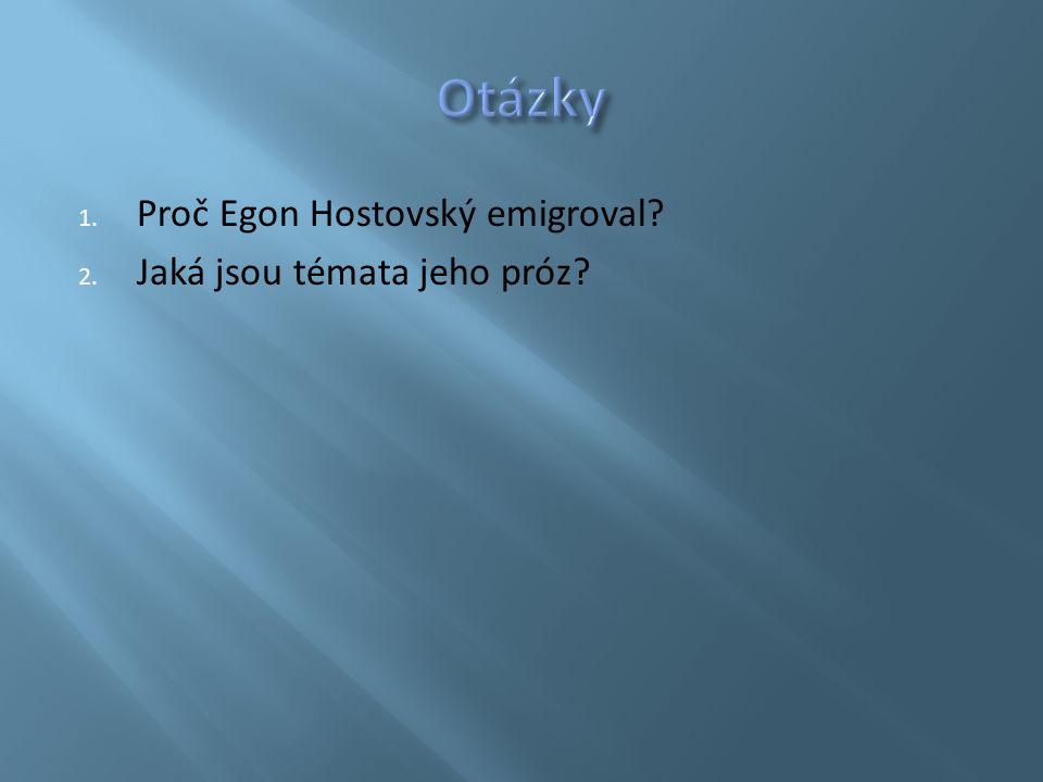 1. Proč Egon Hostovský emigroval? 2. Jaká jsou témata jeho próz?