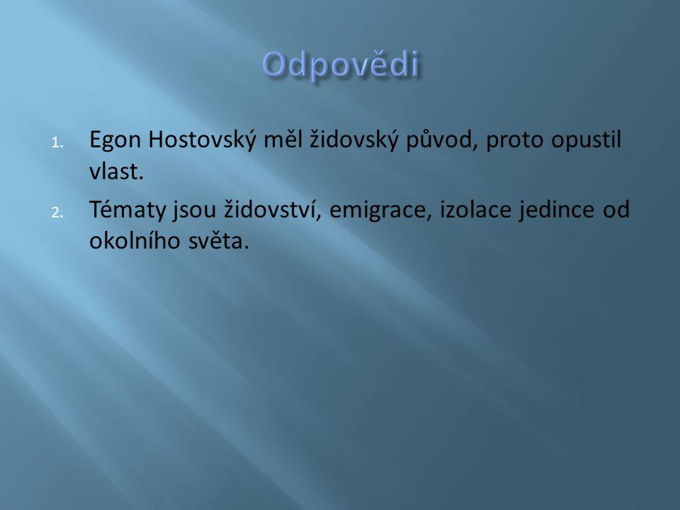 1. Egon Hostovský měl židovský původ, proto opustil vlast.