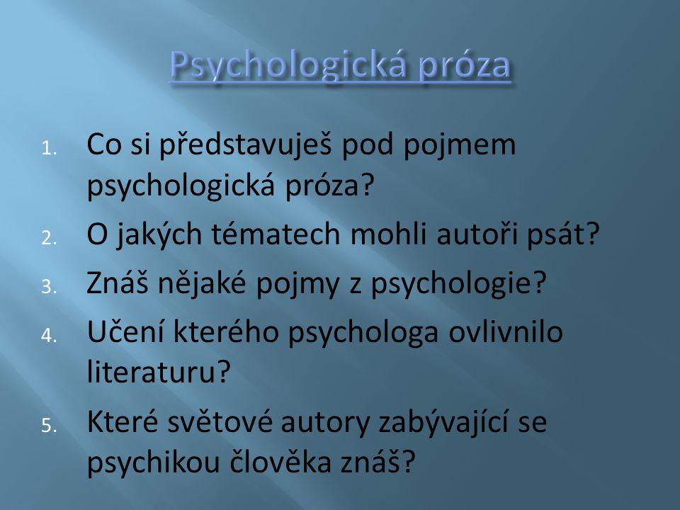 1. Co si představuješ pod pojmem psychologická próza.