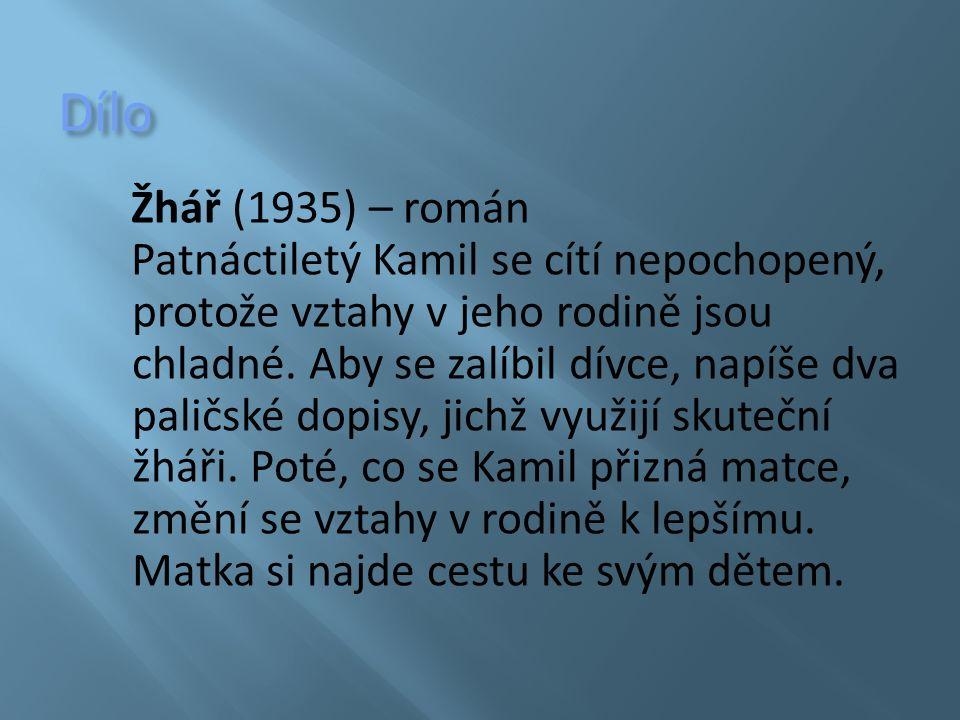 Dílo Žhář (1935) – román Patnáctiletý Kamil se cítí nepochopený, protože vztahy v jeho rodině jsou chladné.