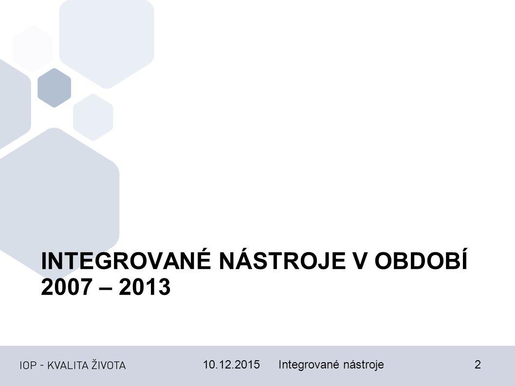 INTEGROVANÉ NÁSTROJE V OBDOBÍ 2007 – 2013 Integrované nástroje10.12.20152
