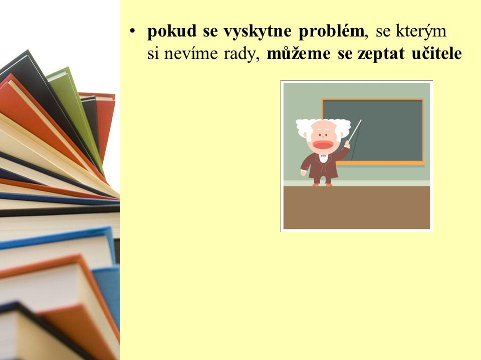 pokud se vyskytne problém, se kterým si nevíme rady, můžeme se zeptat učitele