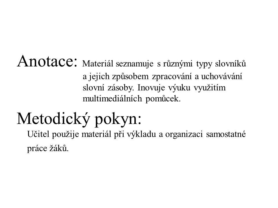 Anotace: Materiál seznamuje s různými typy slovníků a jejich způsobem zpracování a uchovávání slovní zásoby.