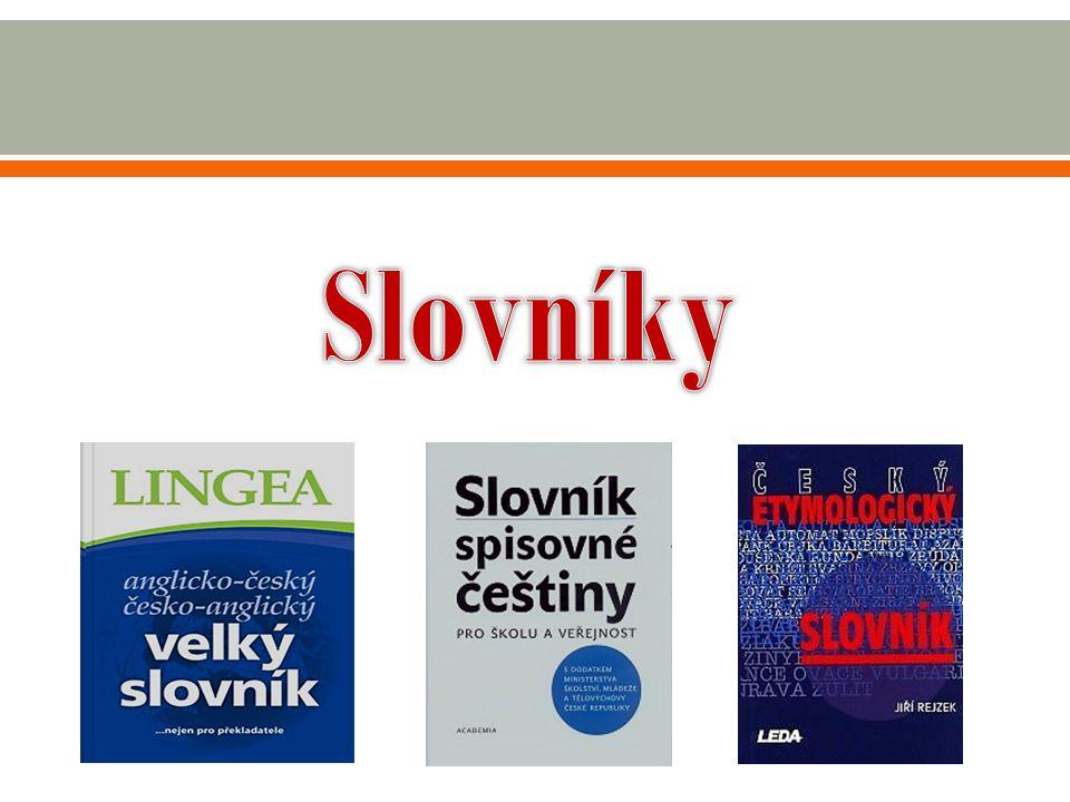  http://www.dumknihy.cz/slovnik-spisovne-cestiny-pro-skolu-a-verejnost-53448, dostupný na: http://www.dumknihy.cz/slovniky http://www.dumknihy.cz/slovnik-spisovne-cestiny-pro-skolu-a-verejnost-53448http://www.dumknihy.cz/slovniky  http://www.dumknihy.cz/cesky - etymologicky-slovnik, dostupný na : http://www.dumknihy.cz/slovniky http://www.dumknihy.cz/cesky - etymologicky-slovnik http://www.dumknihy.cz/slovniky