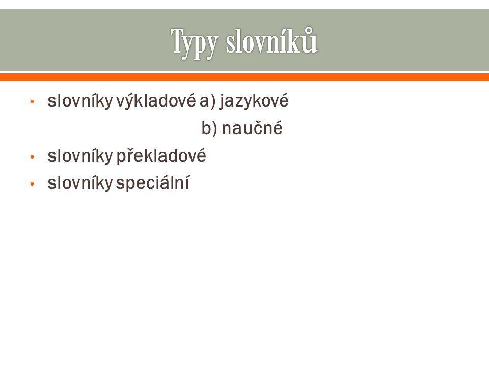 slovníky výkladové a) jazykové b) naučné slovníky překladové slovníky speciální