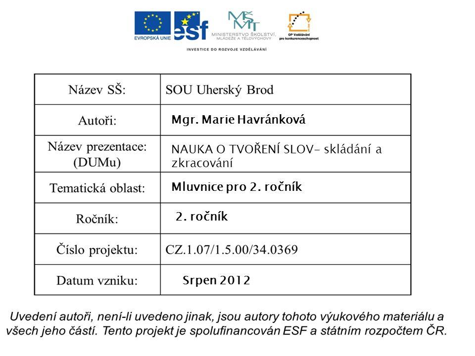 Mgr. Marie Havránková NAUKA O TVOŘENÍ SLOV- skládání a zkracování Mluvnice pro 2.