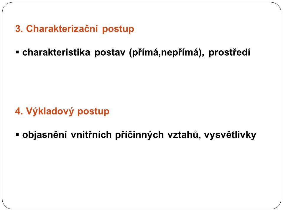 3. Charakterizační postup  charakteristika postav (přímá,nepřímá), prostředí 4.