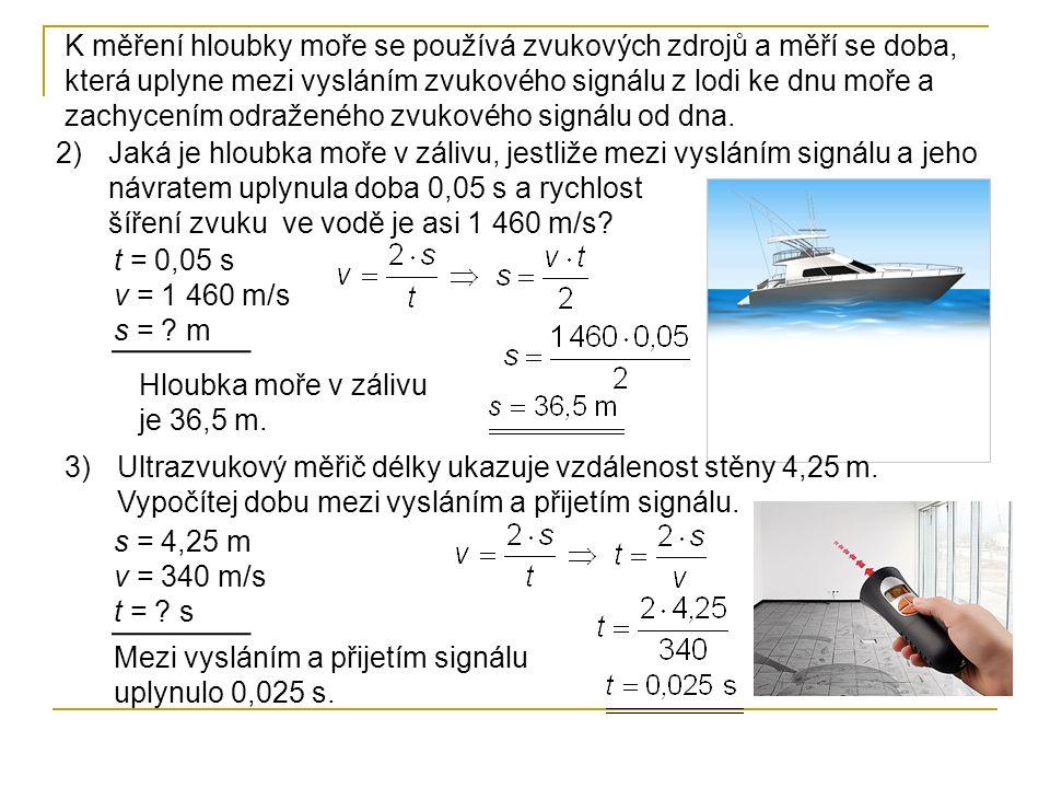 2)Jaká je hloubka moře v zálivu, jestliže mezi vysláním signálu a jeho návratem uplynula doba 0,05 s a rychlost šíření zvuku ve vodě je asi 1 460 m/s?