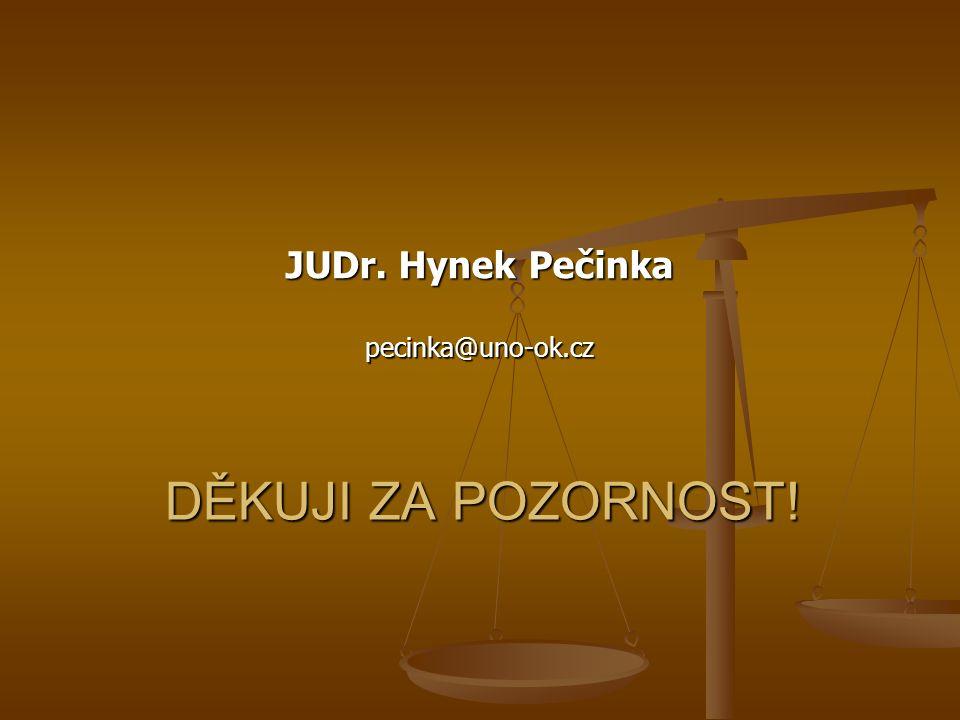 DĚKUJI ZA POZORNOST! JUDr. Hynek Pečinka pecinka@uno-ok.cz