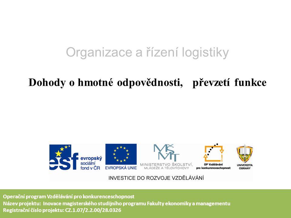 Organizace a řízení logistiky Dohody o hmotné odpovědnosti, převzetí funkce Operační program Vzdělávání pro konkurenceschopnost Název projektu: Inovac