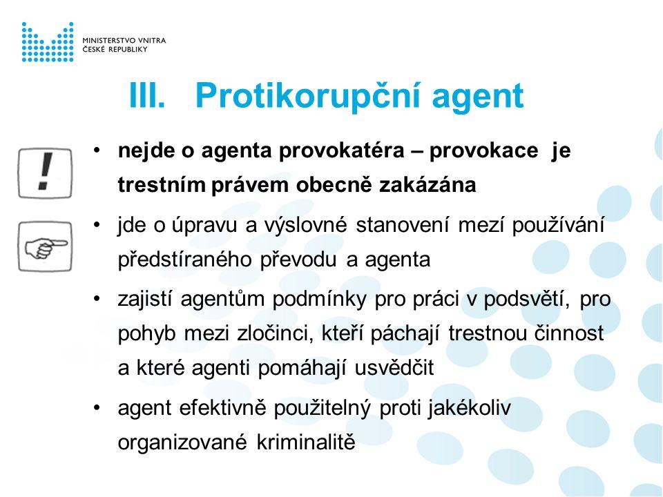 III.Protikorupční agent nejde o agenta provokatéra – provokace je trestním právem obecně zakázána jde o úpravu a výslovné stanovení mezí používání pře
