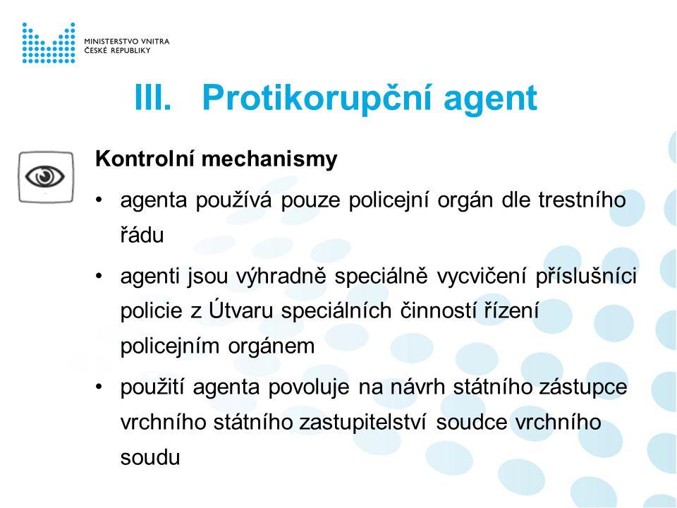 Kontrolní mechanismy agenta používá pouze policejní orgán dle trestního řádu agenti jsou výhradně speciálně vycvičení příslušníci policie z Útvaru spe