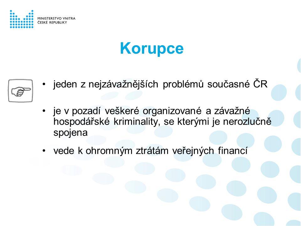 Korupce jeden z nejzávažnějších problémů současné ČR je v pozadí veškeré organizované a závažné hospodářské kriminality, se kterými je nerozlučně spojena vede k ohromným ztrátám veřejných financí