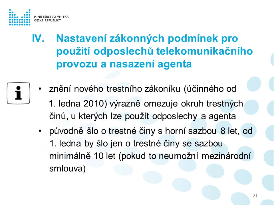 IV.Nastavení zákonných podmínek pro použití odposlechů telekomunikačního provozu a nasazení agenta znění nového trestního zákoníku (účinného od 1.