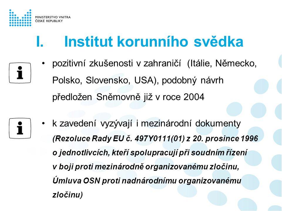 pozitivní zkušenosti v zahraničí (Itálie, Německo, Polsko, Slovensko, USA), podobný návrh předložen Sněmovně již v roce 2004 k zavedení vyzývají i mezinárodní dokumenty (Rezoluce Rady EU č.
