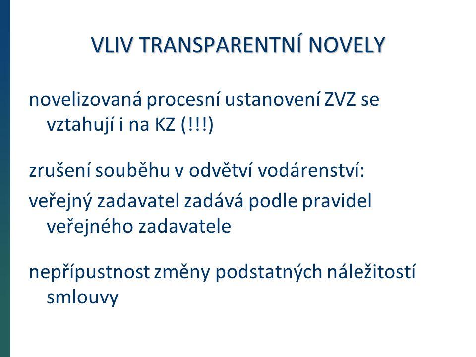 VLIV TRANSPARENTNÍ NOVELY novelizovaná procesní ustanovení ZVZ se vztahují i na KZ (!!!) zrušení souběhu v odvětví vodárenství: veřejný zadavatel zadává podle pravidel veřejného zadavatele nepřípustnost změny podstatných náležitostí smlouvy