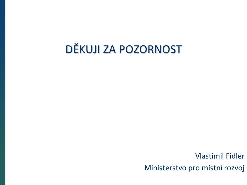 DĚKUJI ZA POZORNOST Vlastimil Fidler Ministerstvo pro místní rozvoj