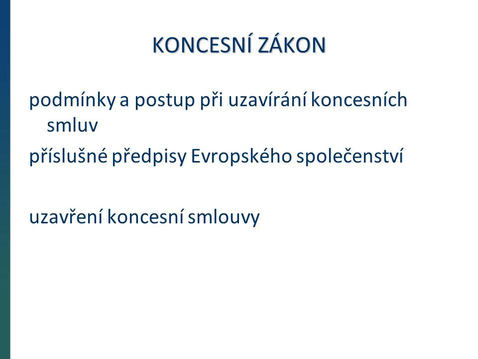 KONCESNÍ ZÁKON podmínky a postup při uzavírání koncesních smluv příslušné předpisy Evropského společenství uzavření koncesní smlouvy