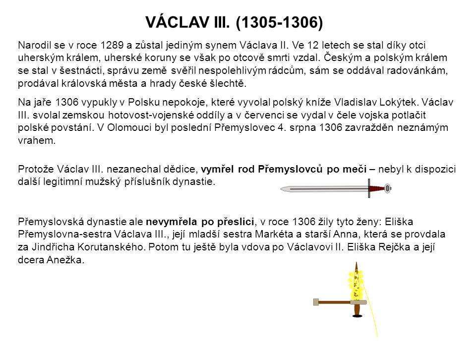 VÁCLAV III. (1305-1306) Narodil se v roce 1289 a zůstal jediným synem Václava II.