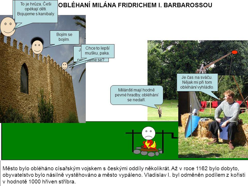 OBLÉHANÍ MILÁNA FRIDRICHEM I. BARBAROSSOU Milánští mají hodně pevné hradby, obléhání se nedaří.